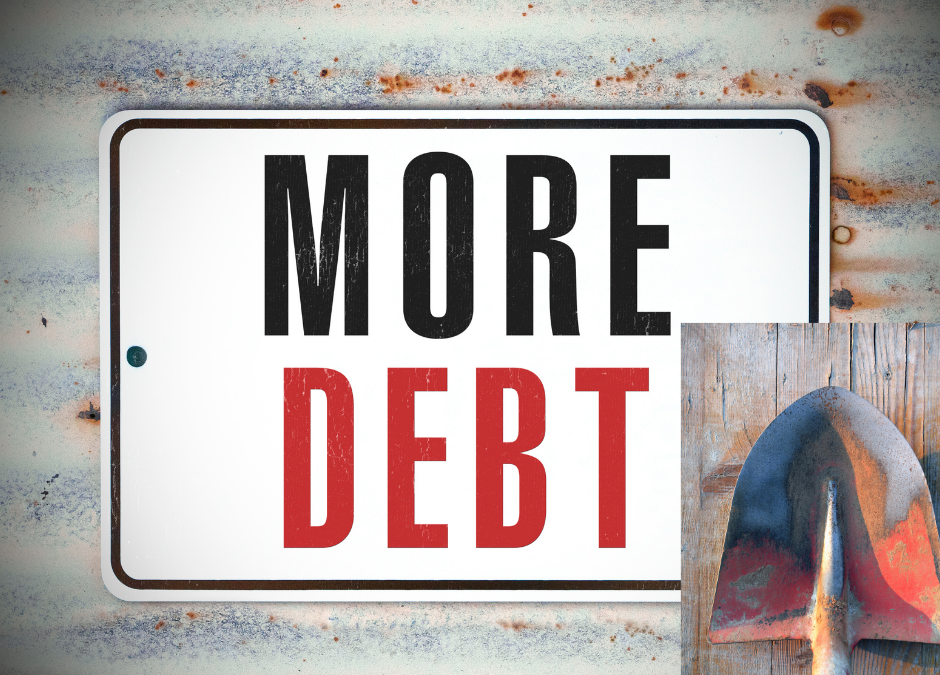 The Deeper You Dig In Debt, The Harder It Will Be to Get Out